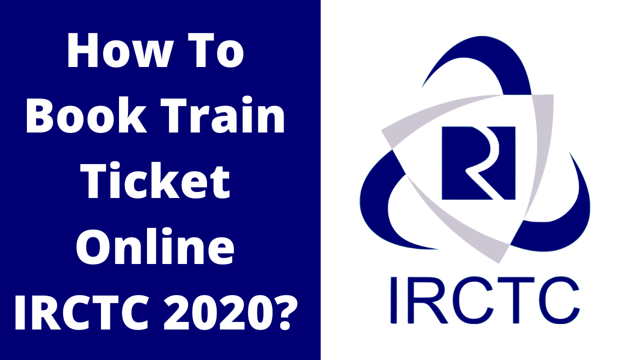 How To Book Train Ticket Online IRCTC 2020?