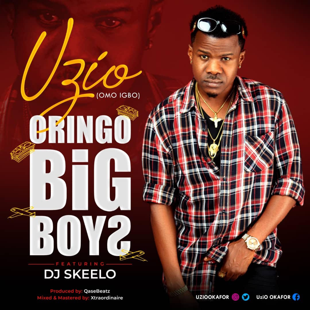 Welcome To EAZYMEDIA: MUSIC: Uzio (Omo Ibo) - Oringo Big