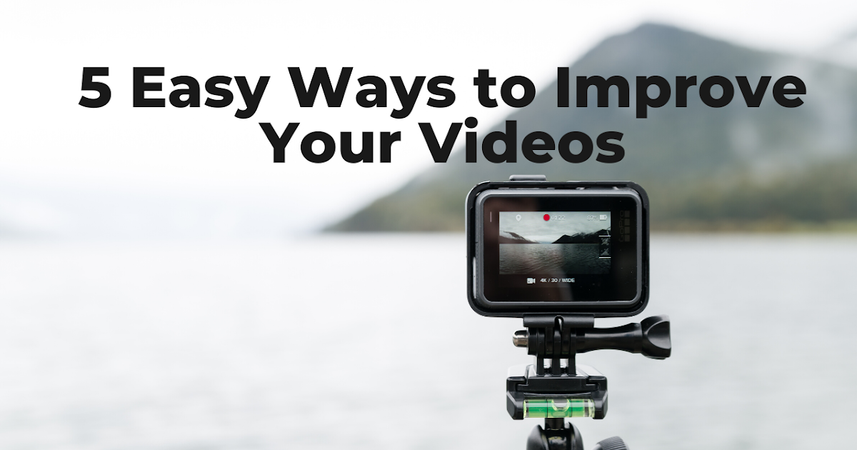 Photo of Easy Ways to Improve Your Videos