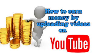 How to earn money by uploading videos on YouTube