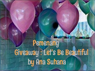 Pemenang Giveaway : Let's Be Beautiful by Ana Suhana