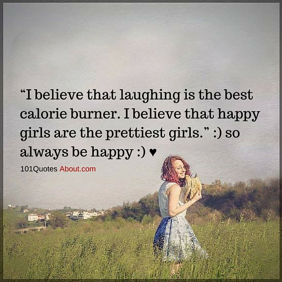 Happy Girls Are The Prettiest Girls So Always Be Happy Girl Quote