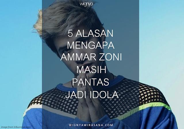 5 ALASAN MENGAPA AMMAR ZONI MASIH PANTAS JADI IDOLA