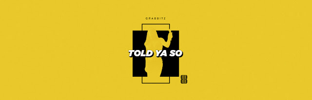 "Grabbitz Unveils ""Told Ya So"""