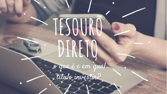 Tesouro Direto: o que é e em qual título investir?