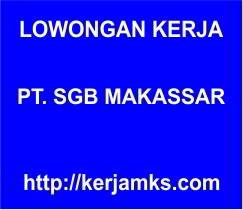 Lowongan Kerja PT SGB Makassar