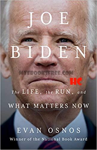 Joe Biden -The Life, the Run by Evan Osnos