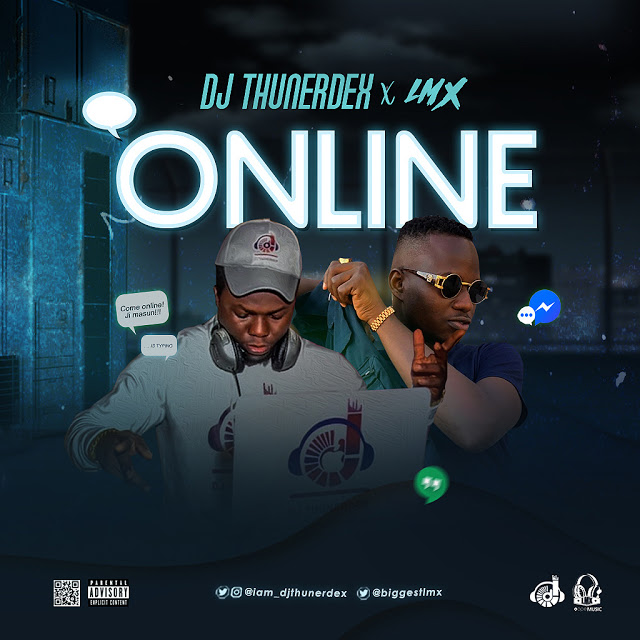 Music: LMX - Online Ft Dj Thunerdex
