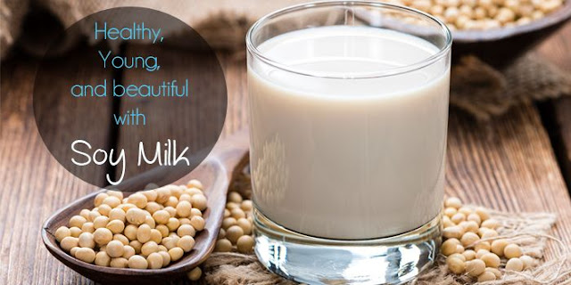 Be Healthy, Young, And Beautiful From Soy Milk Benefits