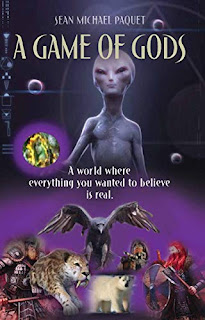A GAME OF GODS - A Science Fiction and Fantasy Adventure in a World Where Everything You Wanted To Believe Is Real book promo by Sean Michael Paquet