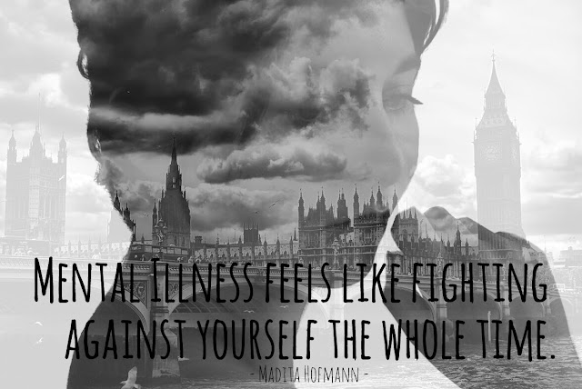 Mental Illness feels like fighting against yourself the whole time.