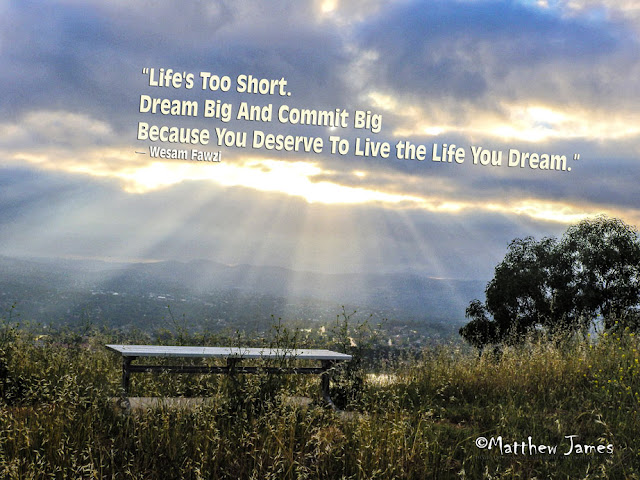 'Life's too short. Dream big and coommit big. Because you deserve to live the life you dream' - Wesam Fawzi