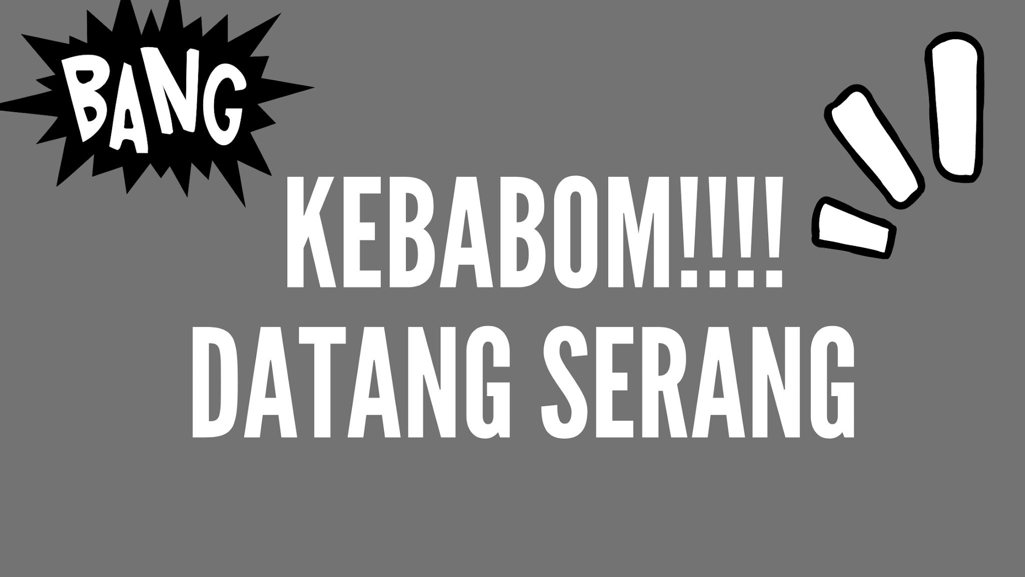 Kebabom!!!! Datang Serang