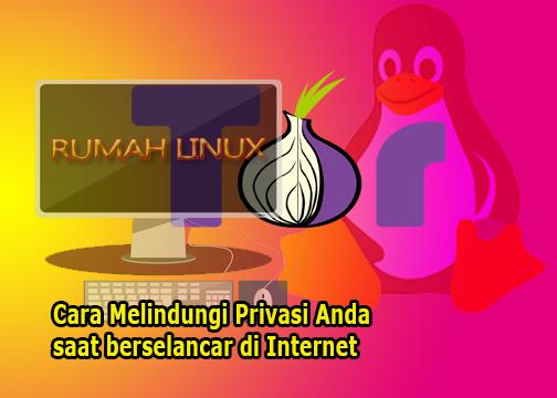 Tutorial Linux Indonesia | Belajar Linux Otodidak |Cara Melindungi Privasi Anda saat berselancar di Internet Republish