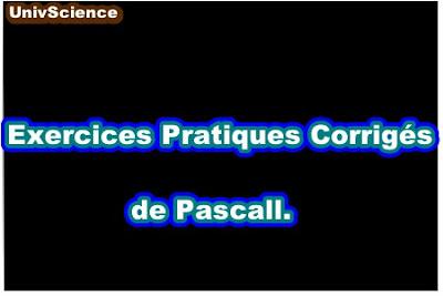 Exercices Pratiques Corrigés de Pascal.