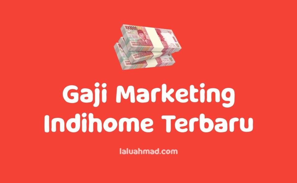 Gaji Marketing Indihome Terbaru