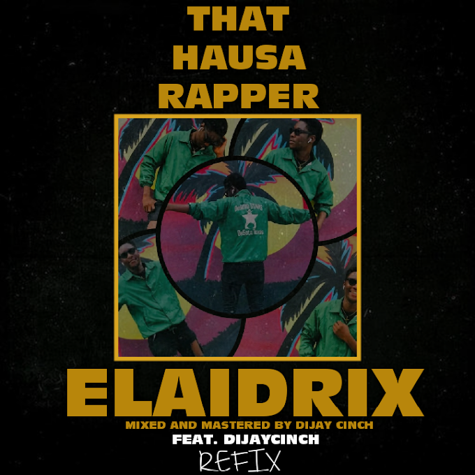 Elaidrix & Dijaycinch – That Hausa Rapper