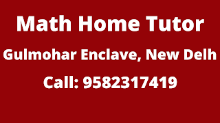 Top Math Home Tutor in Gulmohar Enclave Delhi. Call: 9582317419