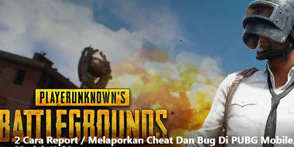 PUBG Malaysia :How Report Cheat Bug pubg Mobile
