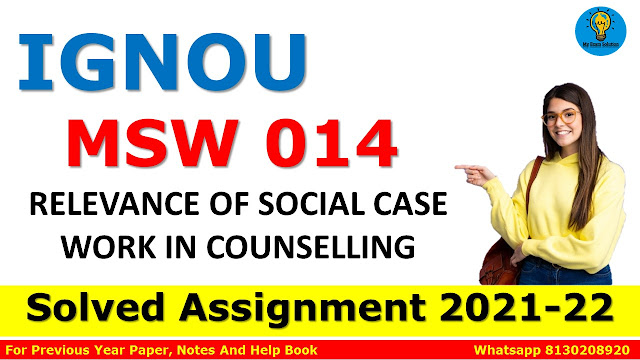 MSW 014 RELEVANCE OF SOCIAL CASE WORK IN COUNSELLING Solved Assignment 2021-22