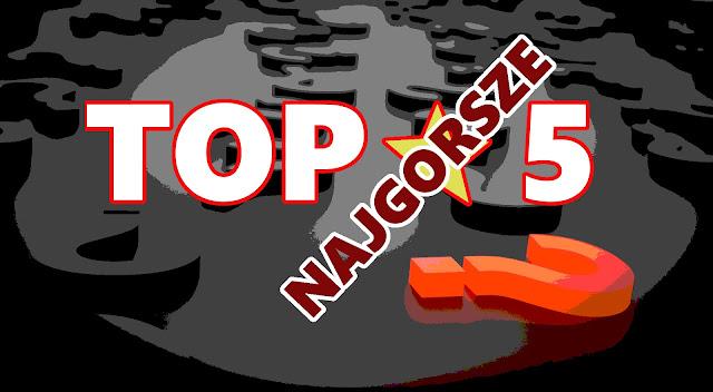 TOP 5 2017 ROKU - NAJGORSZE