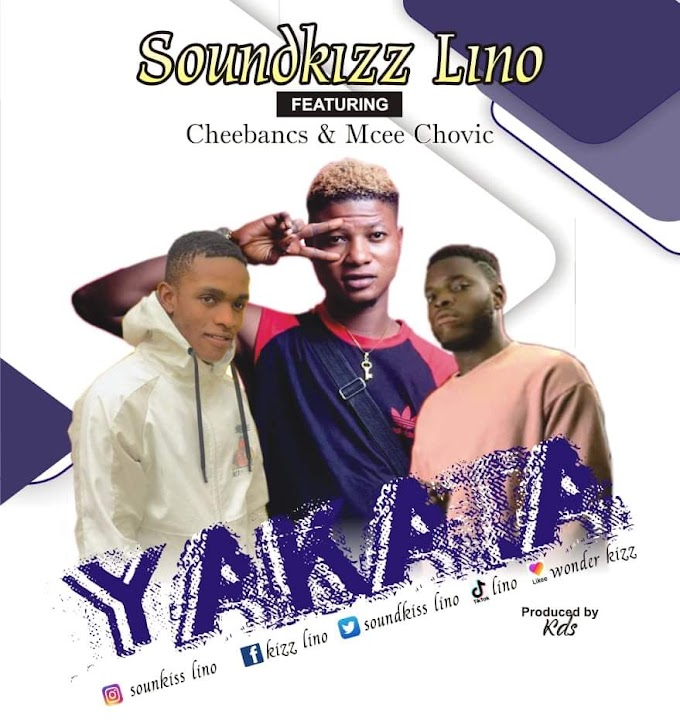 [Music] Soundkizz lino ft Cheebancs & Mcee Chovic - Yakata (prod. KDS) #Arewapublisize