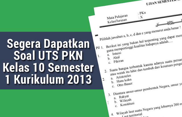Segera Dapatkan Soal UTS PKN Kelas 10 Semester 1 Kurikulum 2013