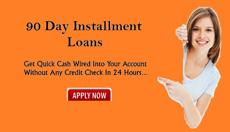 90 Day Cash Loans: What Are The Top Features Of 90 day installment loans?