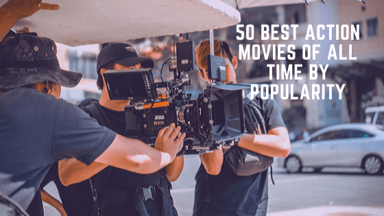 50 Best Action Movies Of All Time By Popularity