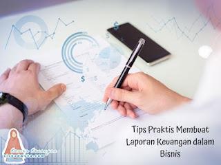 Tips praktis membuat laporan keuangan dalam bisnis