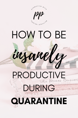 How to be Insanely Productive During Quarantine