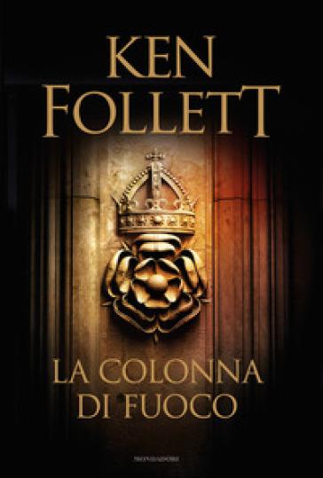 Un libro per amico coming soon 23 la colonna di fuoco - Un letto di leoni ken follett ...