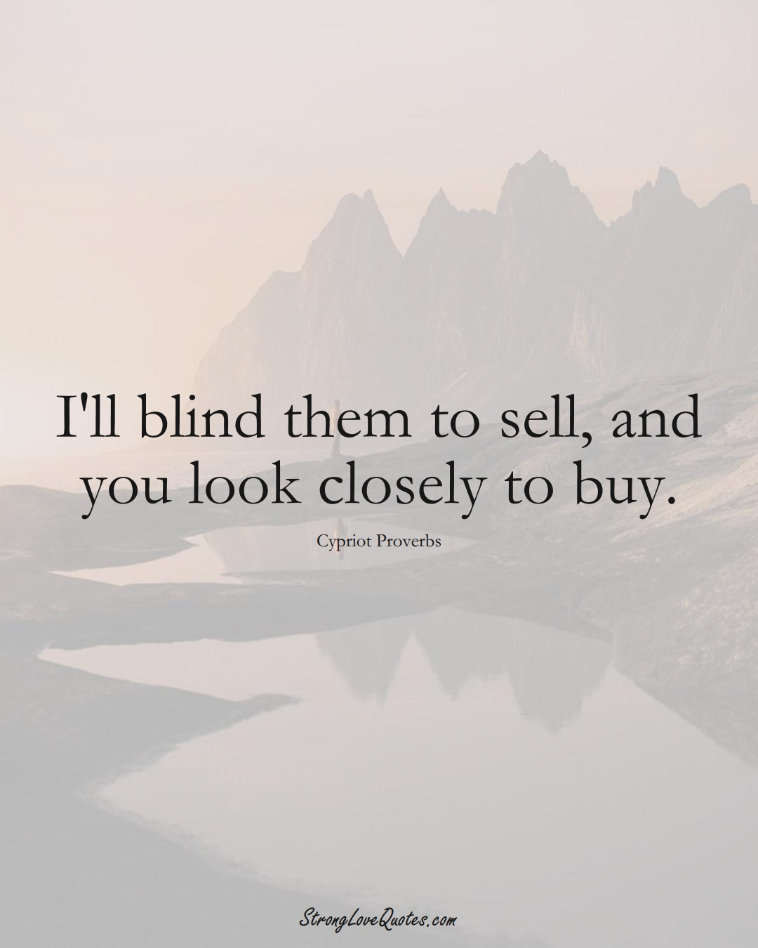 I'll blind them to sell, and you look closely to buy. (Cypriot Sayings);  #MiddleEasternSayings