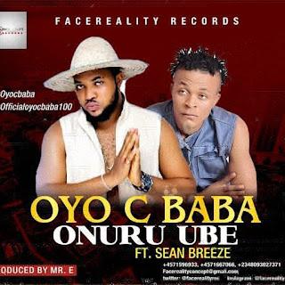 Oyo-C Baba Ft Sean Breeze – Onuru Ube