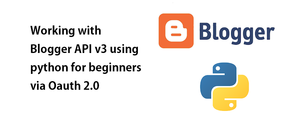 Working with Blogger API v3 using python for beginners via Oauth 2.0
