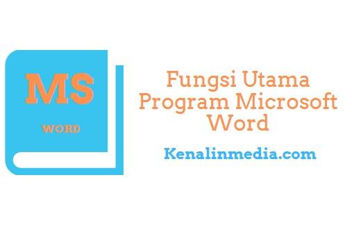 Fungsi Utama Program Microsoft Word