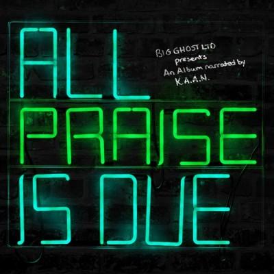 Big Ghost LTD. & K.A.A.N. - All Praise Is Due (2020) - Album Download, Itunes Cover, Official Cover, Album CD Cover Art, Tracklist, 320KBPS, Zip album