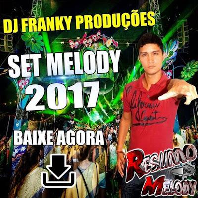 14/01/07 SET MELODY 2017 VOL. 01 DJ FRANKY SILVA - WWW.RESUMODOMELODY.COM