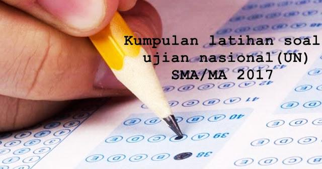 Download Kumpulan Latihan Soal Ujian Nasional(UN) SMA/MA Tahun 2017