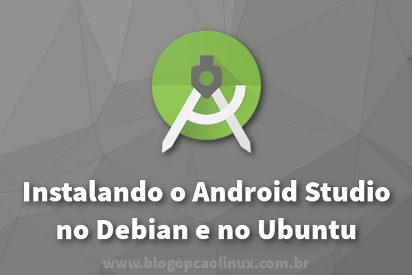 Instalando a versão mais recente do Android Studio no Debian e no Ubuntu
