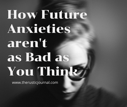 How Future Anxieties aren't as Bad as You Think
