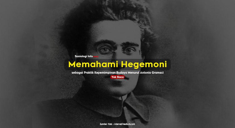 Memahami Hegemoni sebagai Praktik Kepemimpinan Budaya Menurut Antonio Gramsci