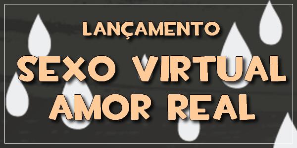 lançamento sexo virtual amor real