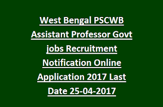 West Bengal PSCWB Assistant Professor Govt jobs Recruitment Notification Online Application 2017 Last Date 25-04-2017