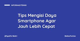 Tips Mengisi Daya Smartphone Agar Jauh Lebih Cepat