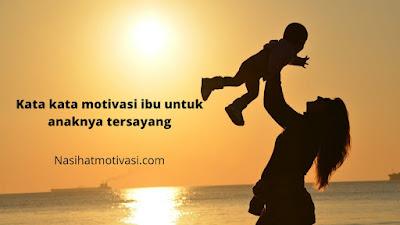 Kata Kata Motivasi Ibu Untuk Anaknya Tersayang