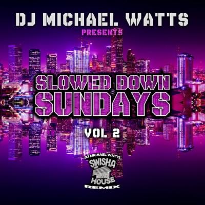 "Dj Michael ""5000"" Watts - Slowed Down Sundays Vol. 2 (2020) - Album Download, Itunes Cover, Official Cover, Album CD Cover Art, Tracklist, 320KBPS, Zip album"