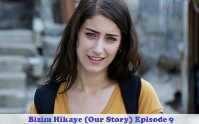 Episode 9 Bizim Hikaye (Our Story) | Full Synopsis