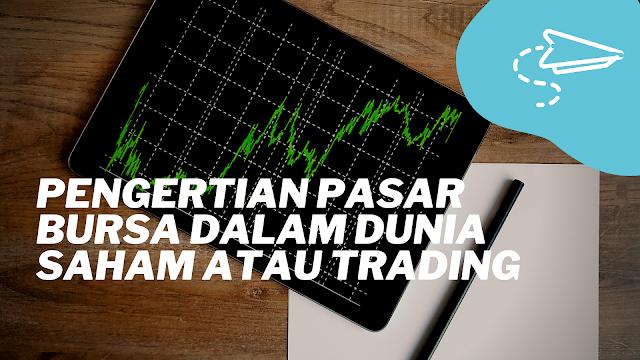 Pengertian Pasar Bursa Dalam Dunia Saham atau Trading