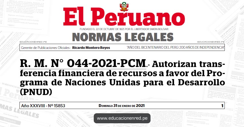 R. M. N° 044-2021-PCM.- Autorizan transferencia financiera de recursos a favor del Programa de Naciones Unidas para el Desarrollo (PNUD)